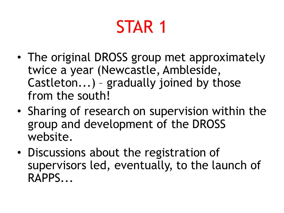 STAR 1 The original DROSS group met approximately twice a year (Newcastle, Ambleside, Castleton...) – gradually joined by those from the south.