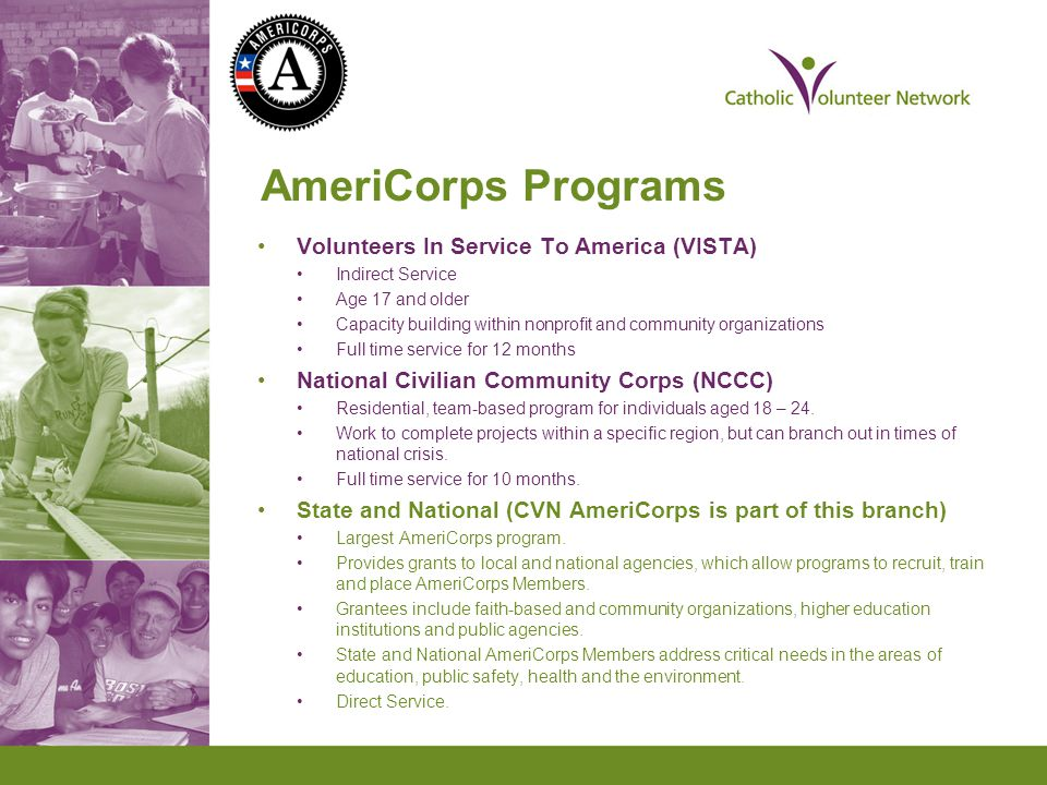 AmeriCorps Terms Members: individuals who participate in AmeriCorps are referred to as Members rather than volunteers, staff, workers, participants or employees.