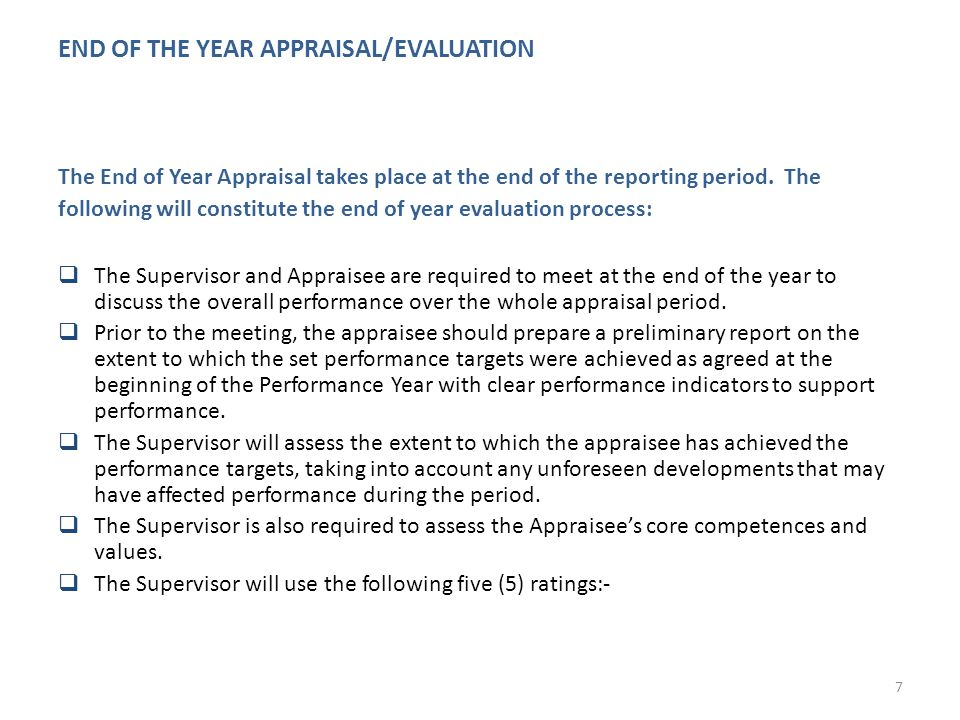 END OF THE YEAR APPRAISAL/EVALUATION The End of Year Appraisal takes place at the end of the reporting period.