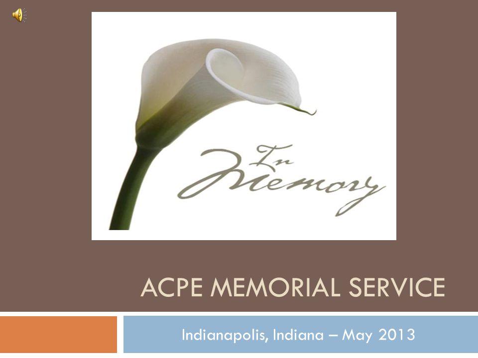 ACPE MEMORIAL SERVICE Indianapolis, Indiana – May 2013
