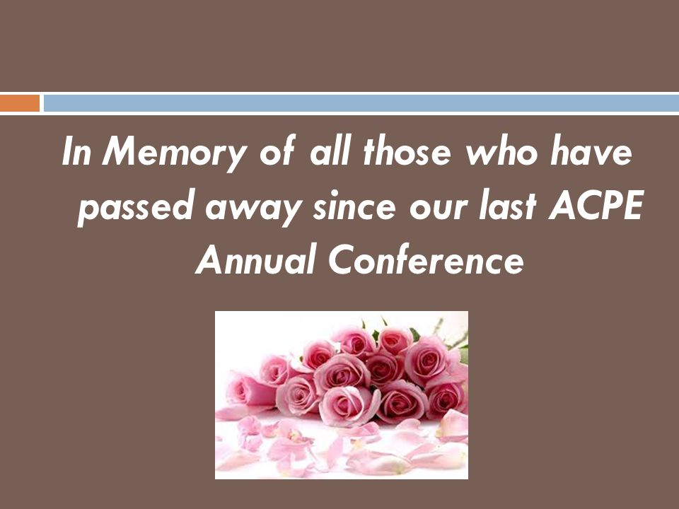 In Memory of all those who have passed away since our last ACPE Annual Conference
