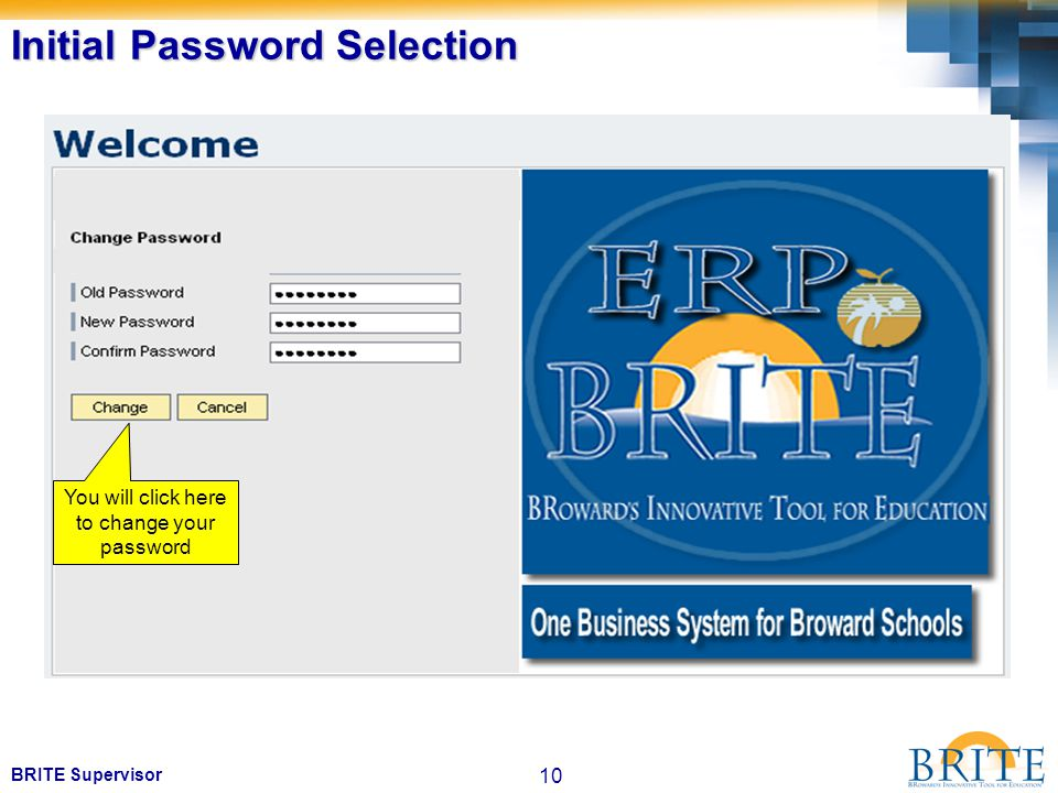 10 BRITE Supervisor Initial Password Selection You will click here to change your password