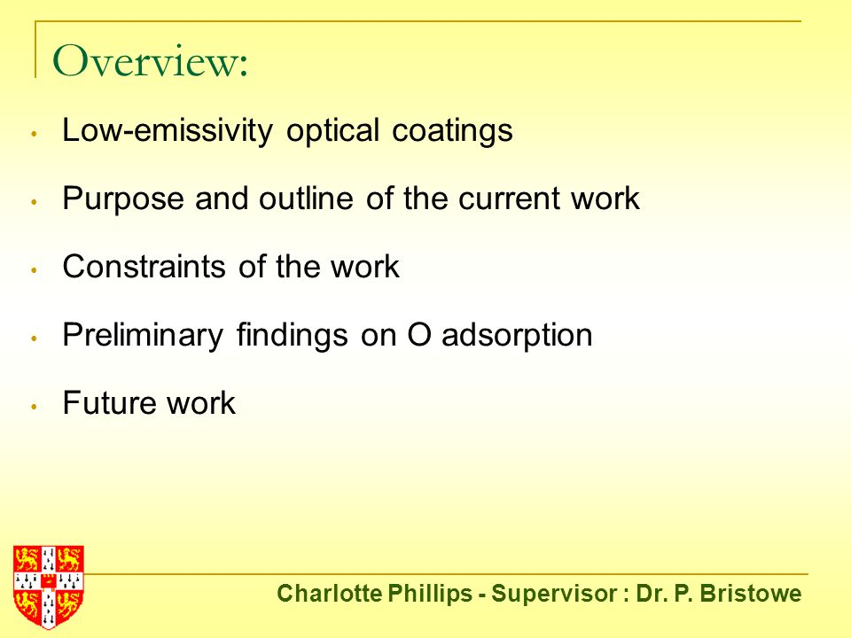 Overview: Low-emissivity optical coatings Purpose and outline of the current work Constraints of the work Preliminary findings on O adsorption Future work Charlotte Phillips - Supervisor : Dr.