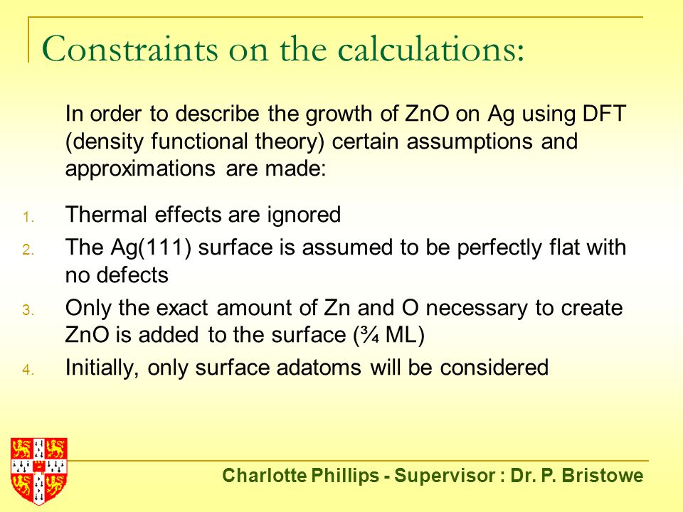 Constraints on the calculations: In order to describe the growth of ZnO on Ag using DFT (density functional theory) certain assumptions and approximations are made: 1.