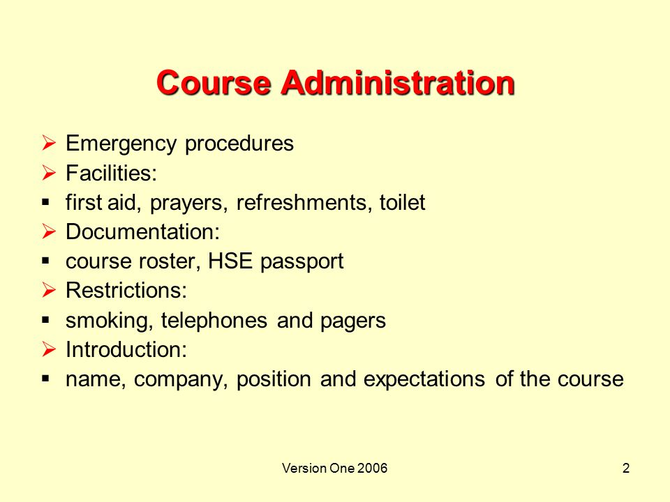 Version One 20062 Course Administration  Emergency procedures  Facilities:  first aid, prayers, refreshments, toilet  Documentation:  course rost