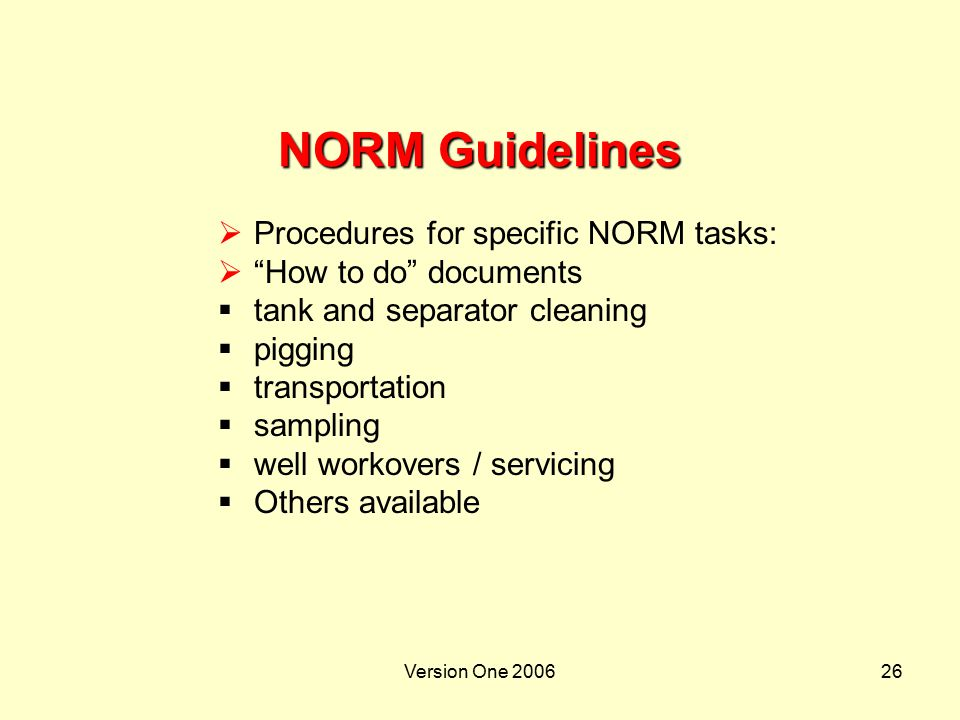 """Version One 200626 NORM Guidelines  Procedures for specific NORM tasks:  """"How to do"""" documents  tank and separator cleaning  pigging  transportat"""