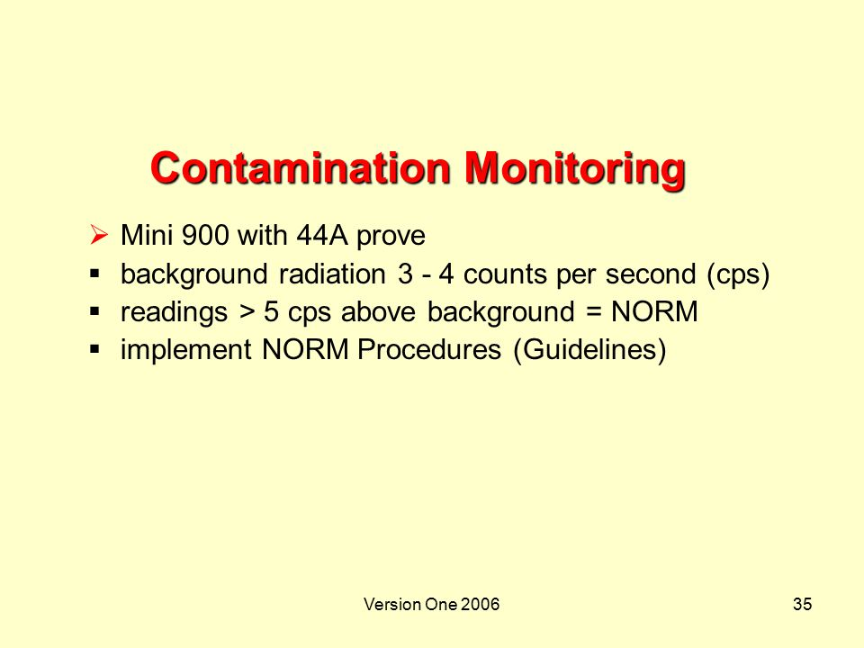 Version One 200635 Contamination Monitoring  Mini 900 with 44A prove  background radiation 3 - 4 counts per second (cps)  readings > 5 cps above ba