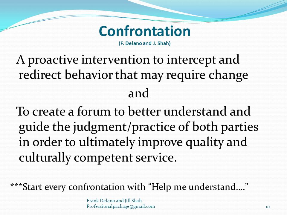 A proactive intervention to intercept and redirect behavior that may require change and To create a forum to better understand and guide the judgment/practice of both parties in order to ultimately improve quality and culturally competent service.