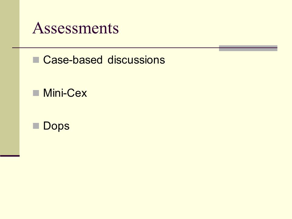 Assessments Case-based discussions Mini-Cex Dops