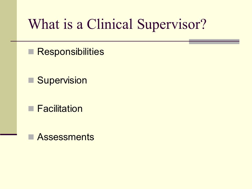 What is a Clinical Supervisor Responsibilities Supervision Facilitation Assessments