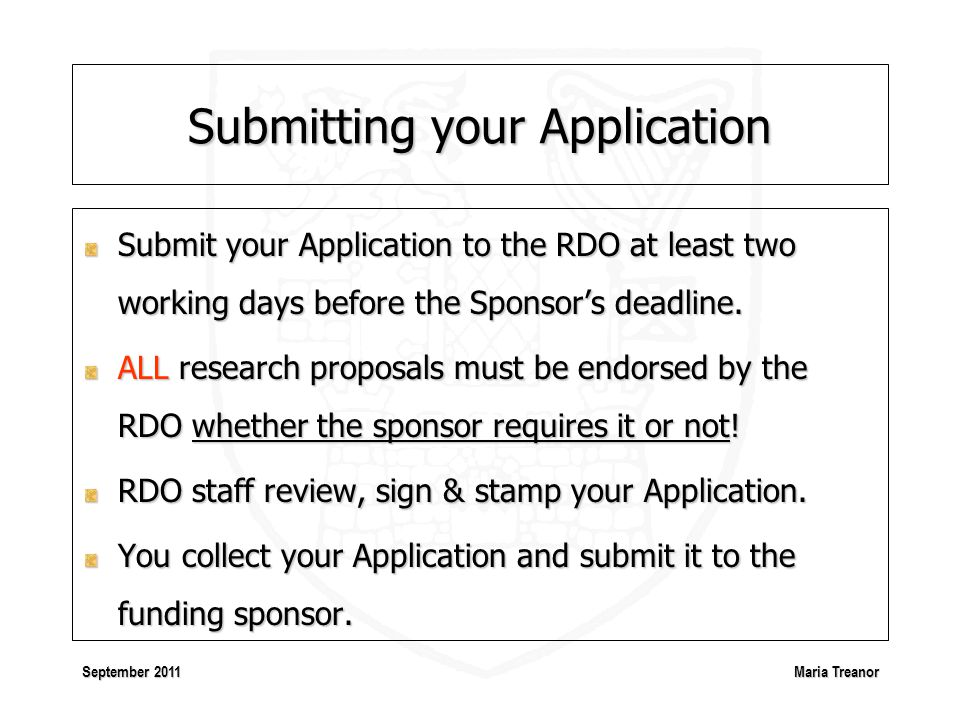 Maria Treanor September 2011 Submitting your Application Submit your Application to the RDO at least two working days before the Sponsor's deadline.