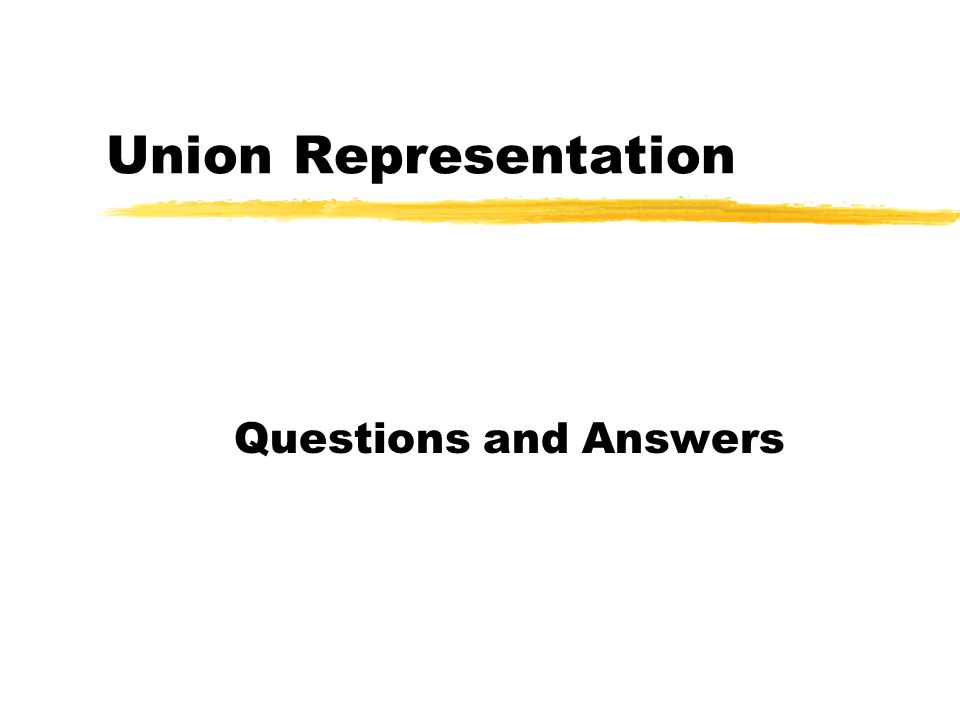 Union Representation Questions and Answers