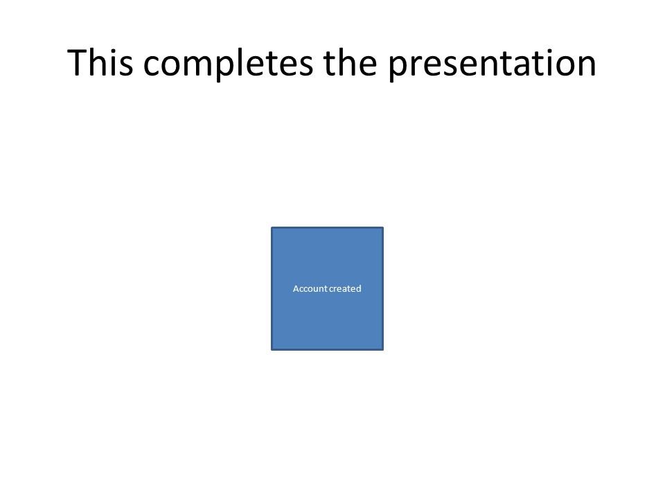 This completes the presentation Account created