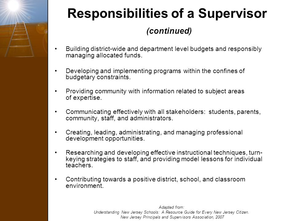 Responsibilities of a Supervisor (continued) Building district-wide and department level budgets and responsibly managing allocated funds. Developing