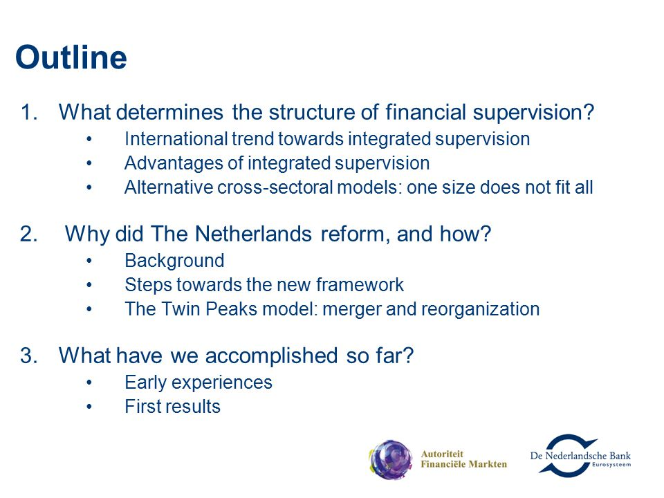 Outline 1.What determines the structure of financial supervision? International trend towards integrated supervision Advantages of integrated supervis
