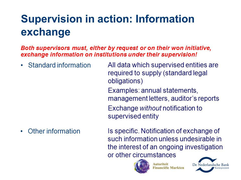 Supervision in action: Information exchange Both supervisors must, either by request or on their won initiative, exchange information on institutions