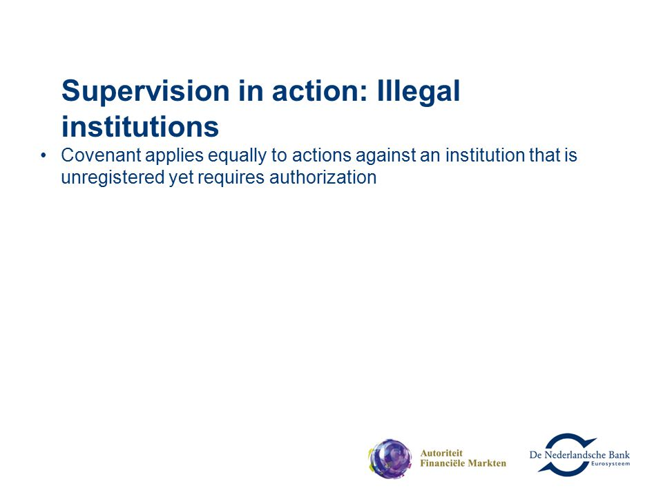Covenant applies equally to actions against an institution that is unregistered yet requires authorization Supervision in action: Illegal institutions