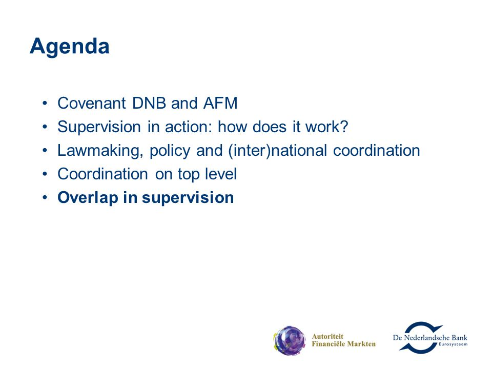 Agenda Covenant DNB and AFM Supervision in action: how does it work? Lawmaking, policy and (inter)national coordination Coordination on top level Over
