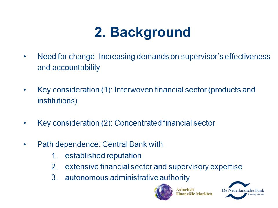 2. Background Need for change: Increasing demands on supervisor's effectiveness and accountability Key consideration (1): Interwoven financial sector
