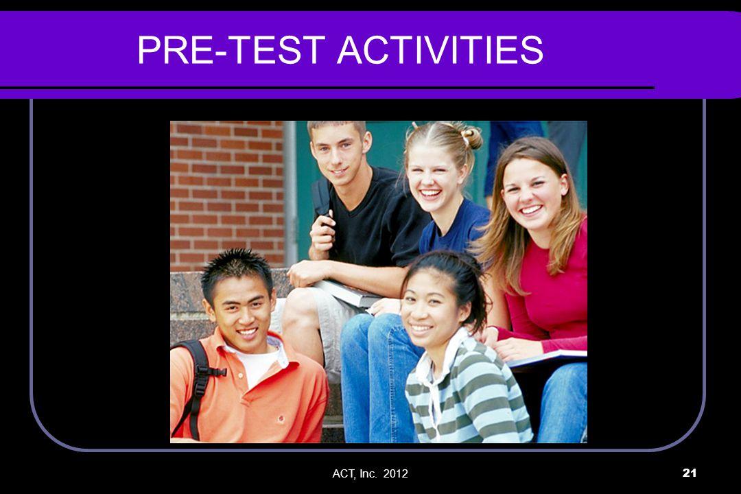 ACT, Inc. 201221 PRE-TEST ACTIVITIES