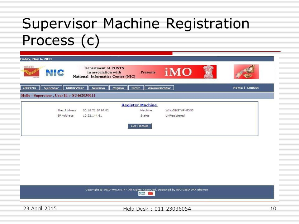 23 April 201510 Supervisor Machine Registration Process (c) Help Desk : 011-23036054