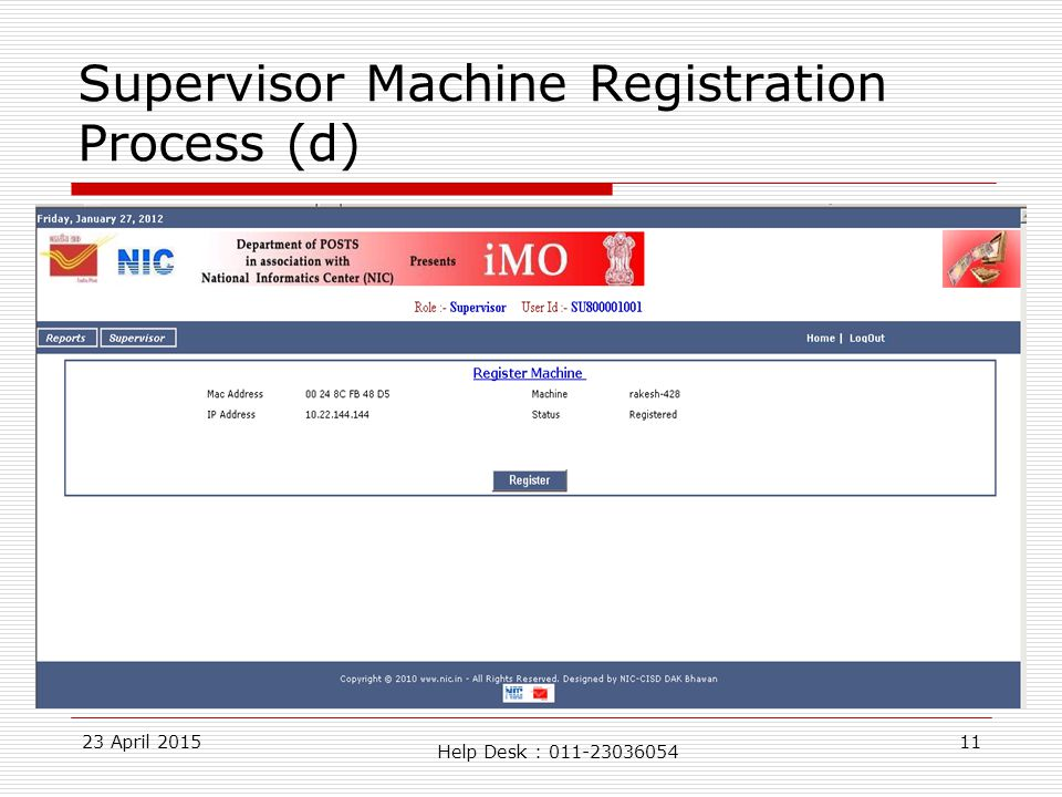 23 April 201511 Supervisor Machine Registration Process (d) Help Desk : 011-23036054