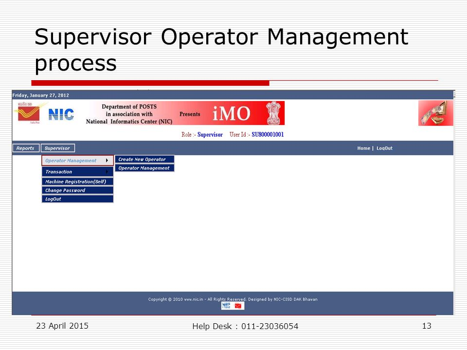 23 April 201513 Supervisor Operator Management process Help Desk : 011-23036054