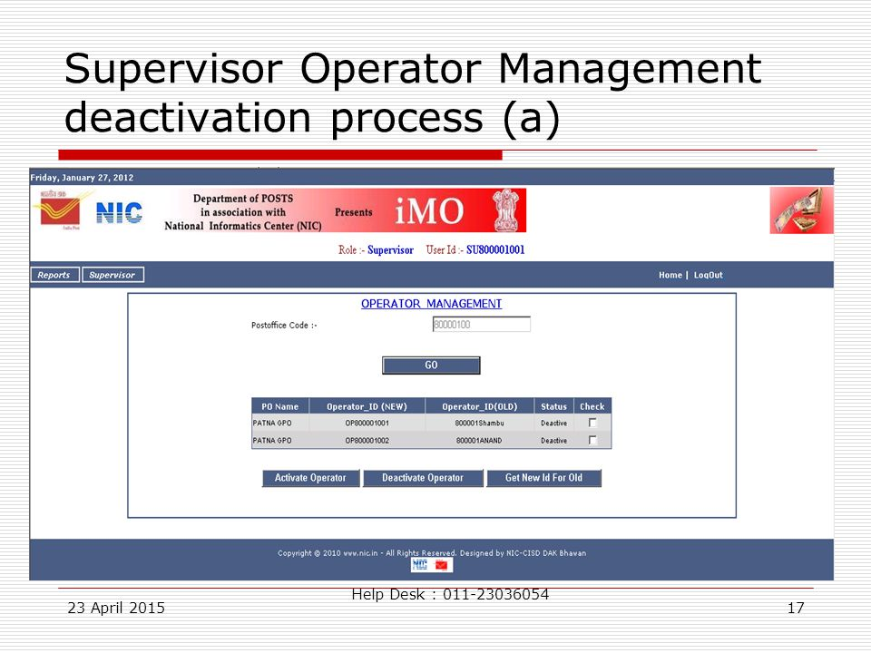 23 April 201517 Supervisor Operator Management deactivation process (a) Help Desk : 011-23036054