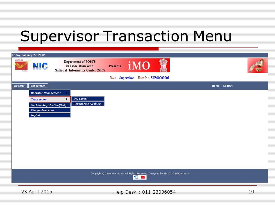 23 April 201519 Supervisor Transaction Menu Help Desk : 011-23036054