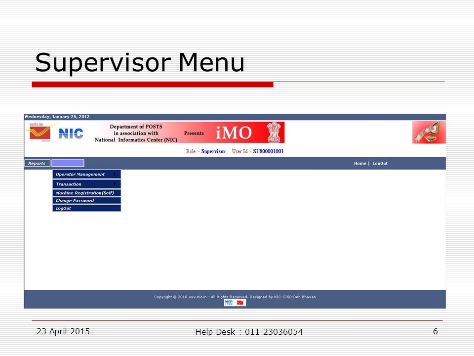 23 April 20156 Supervisor Menu Help Desk : 011-23036054