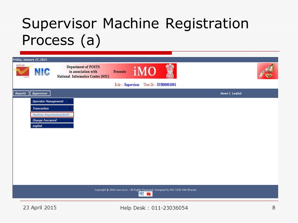 23 April 20158 Supervisor Machine Registration Process (a) Help Desk : 011-23036054