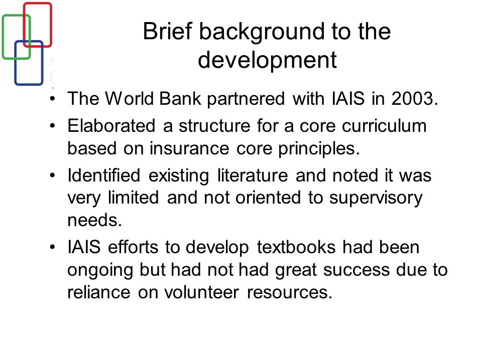 Brief background to the development The World Bank partnered with IAIS in 2003.