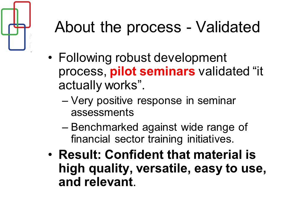 About the process - Validated Following robust development process, pilot seminars validated it actually works .