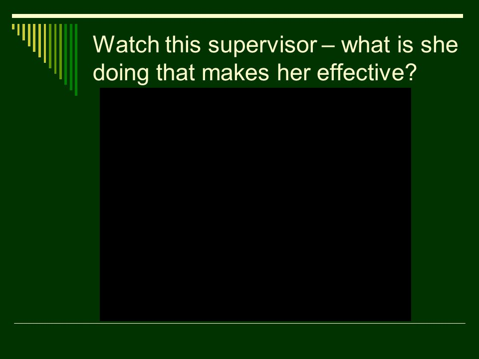 Watch this supervisor – what is she doing that makes her effective