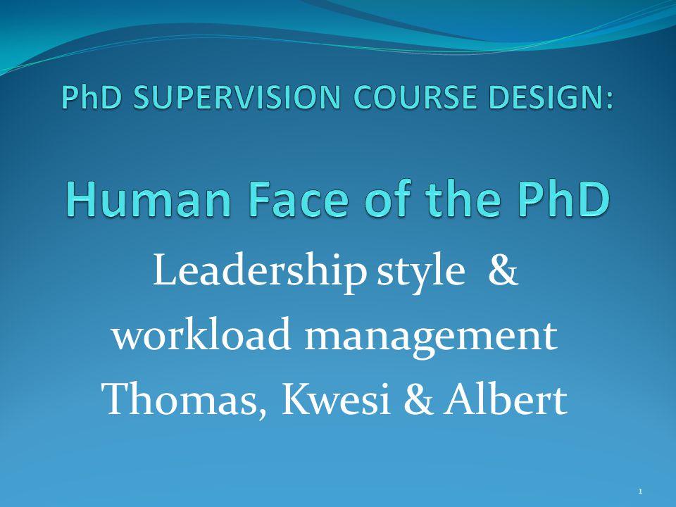 Leadership style & workload management Thomas, Kwesi & Albert 1