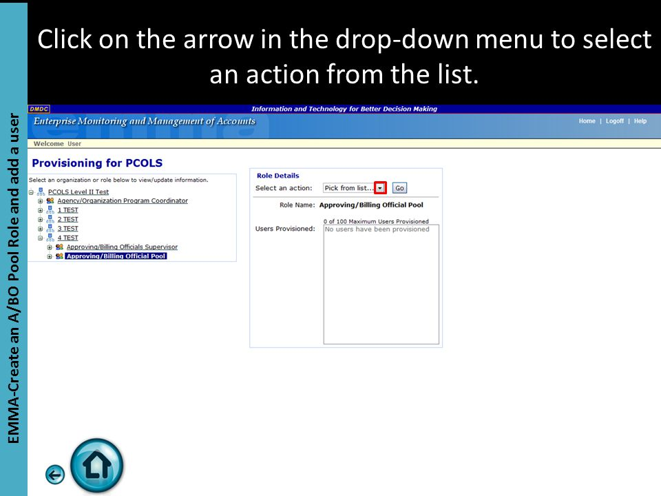 Click on the arrow in the drop-down menu to select an action from the list. EMMA-Create an A/BO Pool Role and add a user