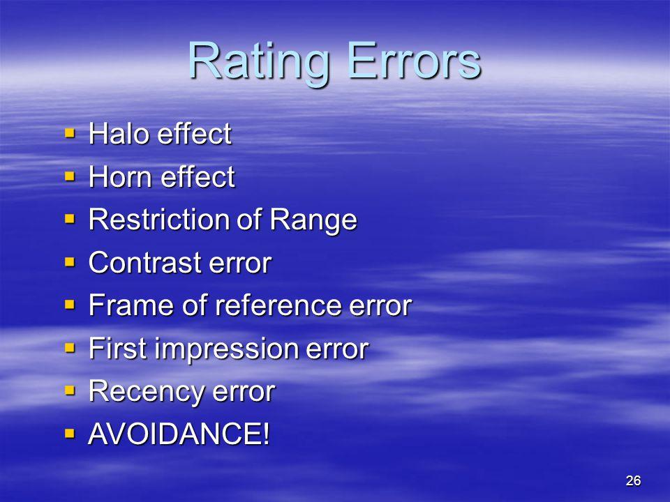 26 Rating Errors  Halo effect  Horn effect  Restriction of Range  Contrast error  Frame of reference error  First impression error  Recency err