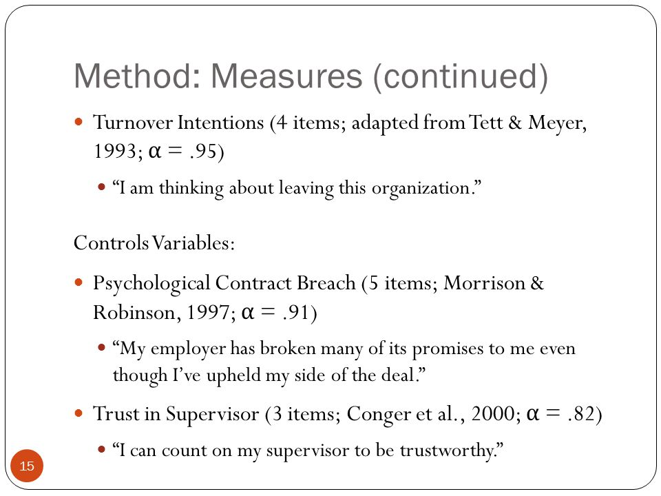 "Method: Measures (continued) Turnover Intentions (4 items; adapted from Tett & Meyer, 1993; α =.95) ""I am thinking about leaving this organization."" C"
