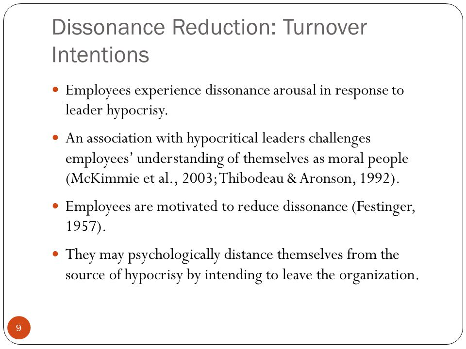 Dissonance Reduction: Turnover Intentions Employees experience dissonance arousal in response to leader hypocrisy. An association with hypocritical le