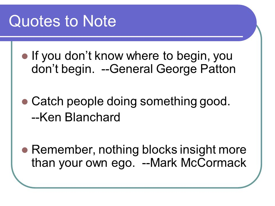Quotes to Note If you don't know where to begin, you don't begin.