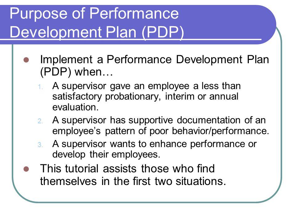 Purpose of Performance Development Plan (PDP) Implement a Performance Development Plan (PDP) when… 1.