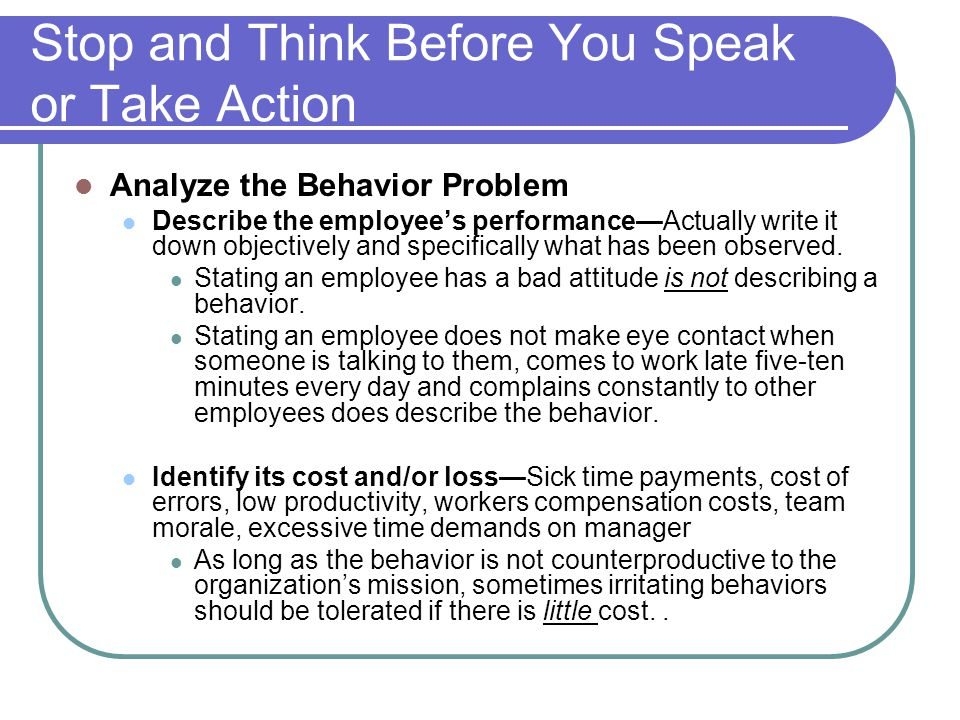 Stop and Think Before You Speak or Take Action Analyze the Behavior Problem Describe the employee's performance—Actually write it down objectively and