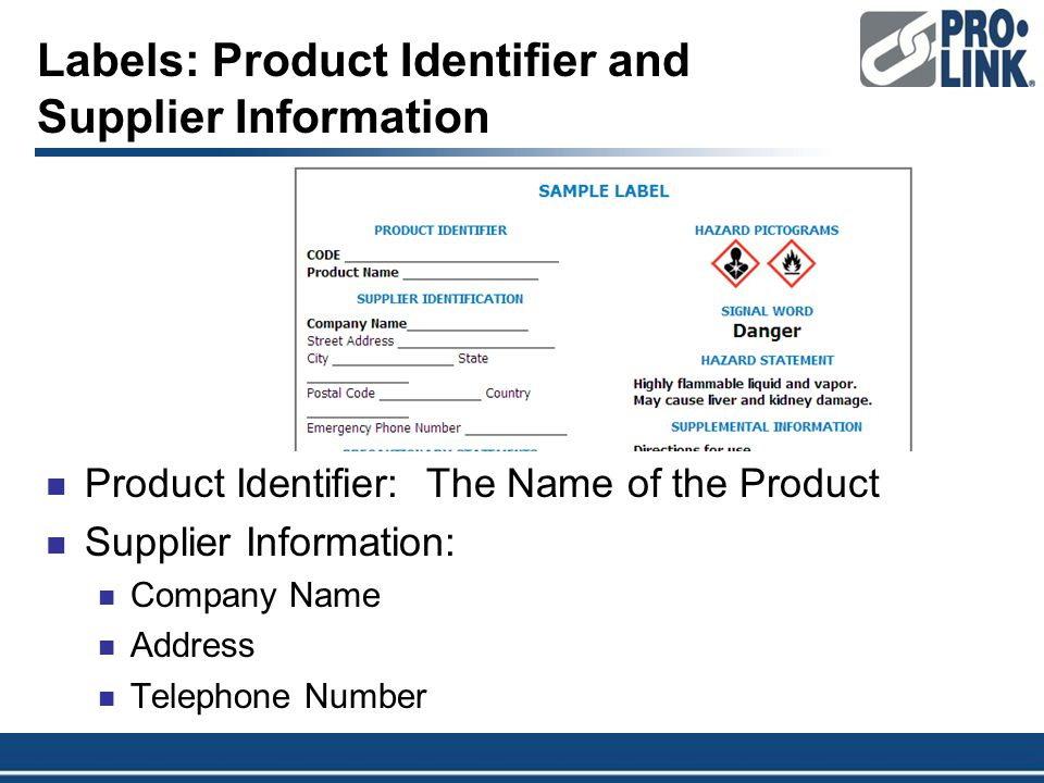 Labels: Product Identifier and Supplier Information Product Identifier: The Name of the Product Supplier Information: Company Name Address Telephone Number