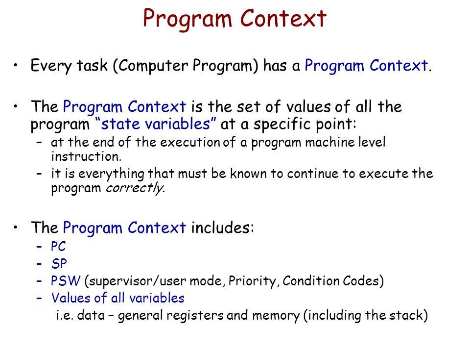 Program Context Every task (Computer Program) has a Program Context.