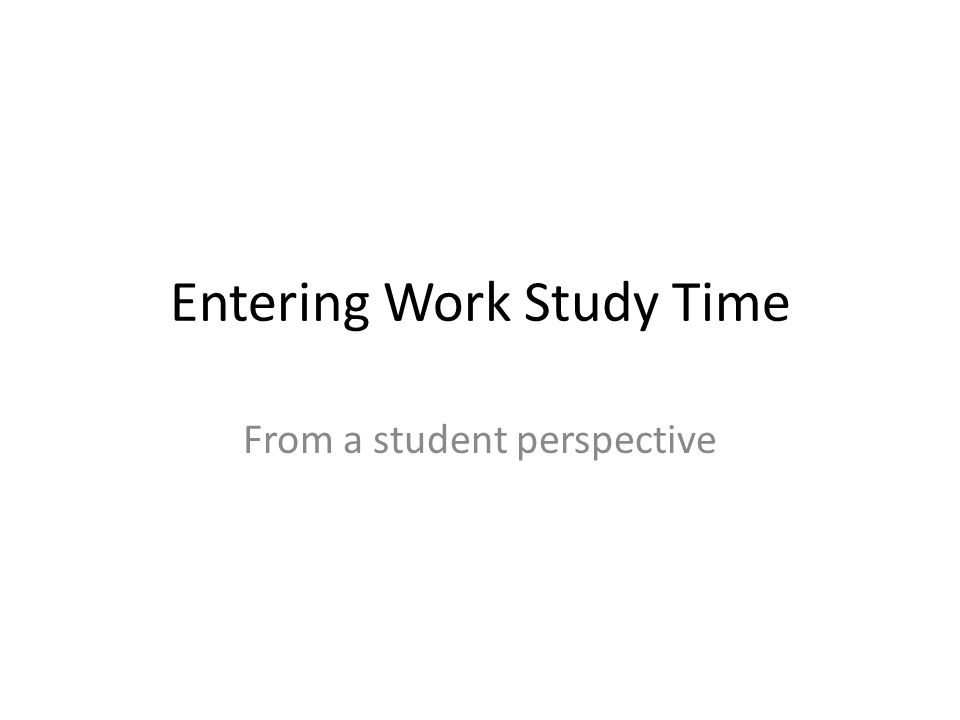 Entering Work Study Time From a student perspective