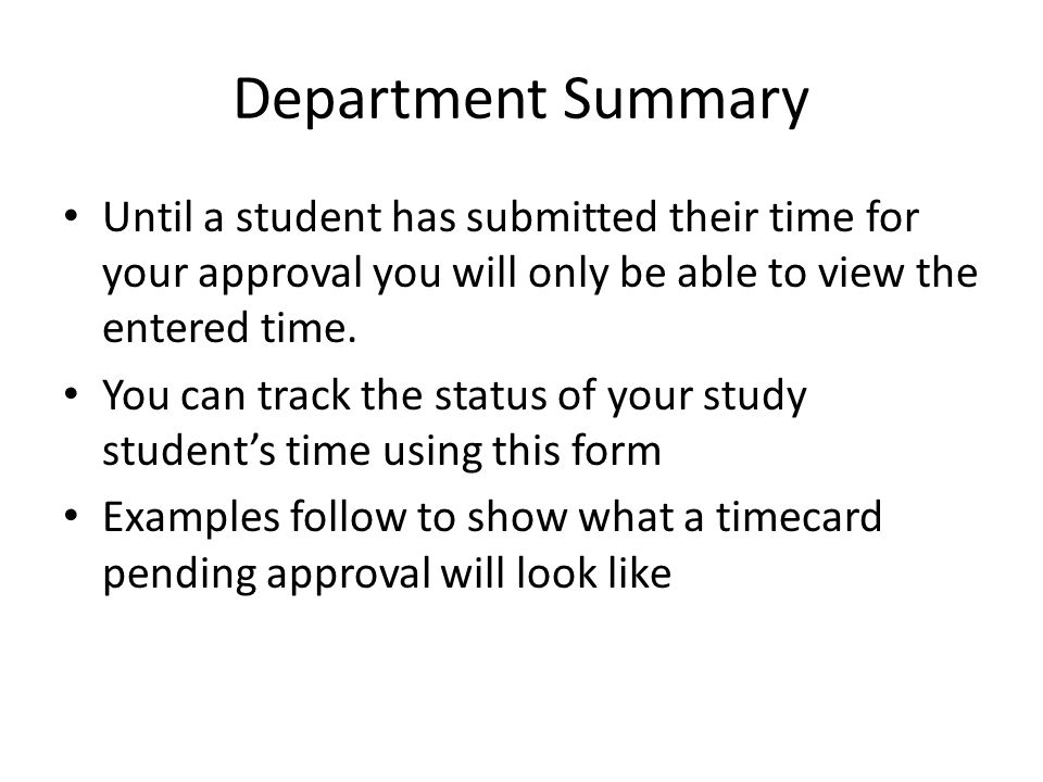 Department Summary Until a student has submitted their time for your approval you will only be able to view the entered time.