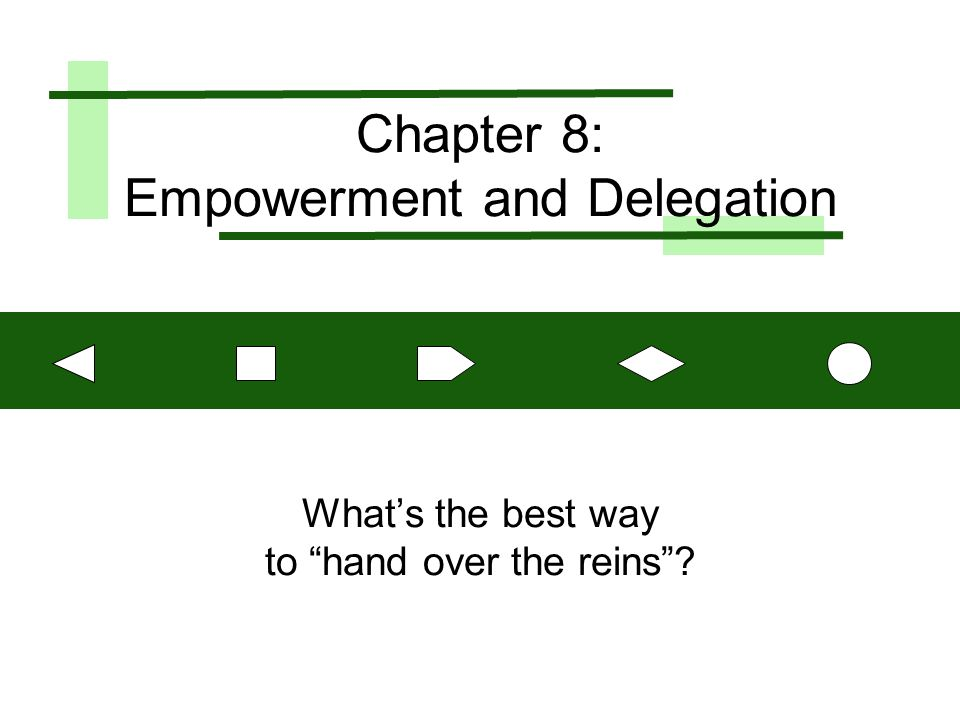 "Chapter 8: Empowerment and Delegation What's the best way to ""hand over the reins""?"