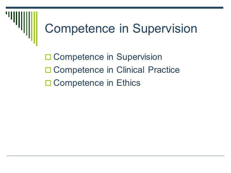 Competence in Supervision  Competence in Supervision  Competence in Clinical Practice  Competence in Ethics