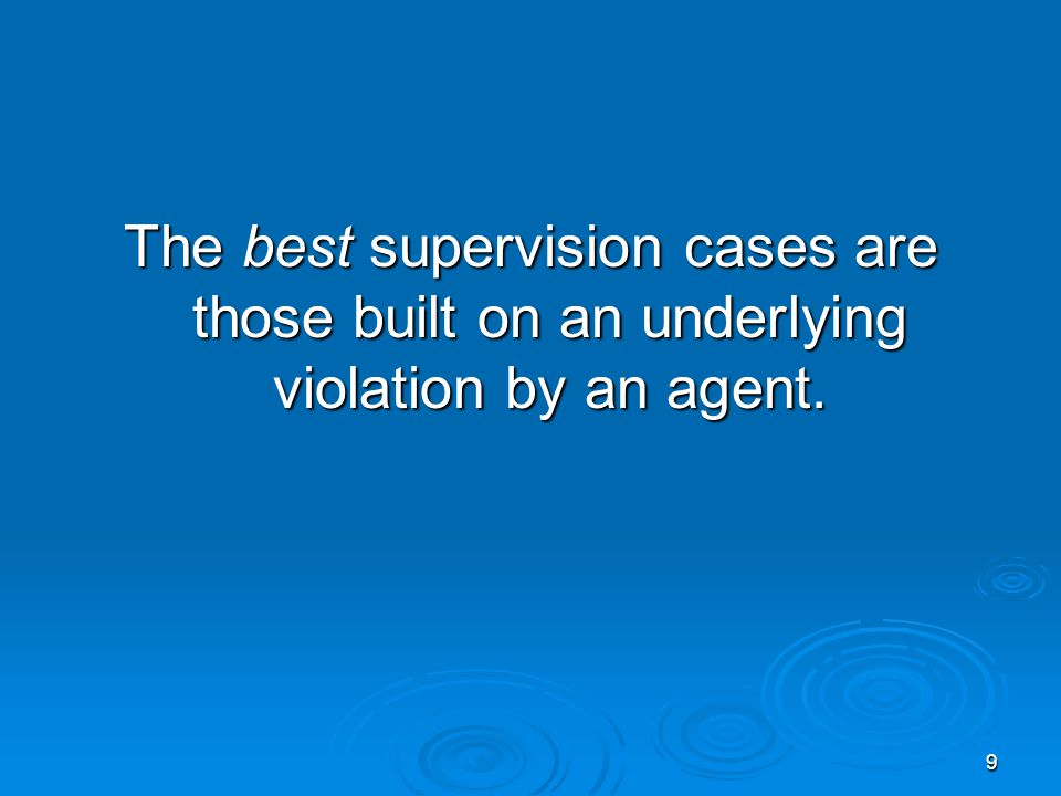 9 The best supervision cases are those built on an underlying violation by an agent.