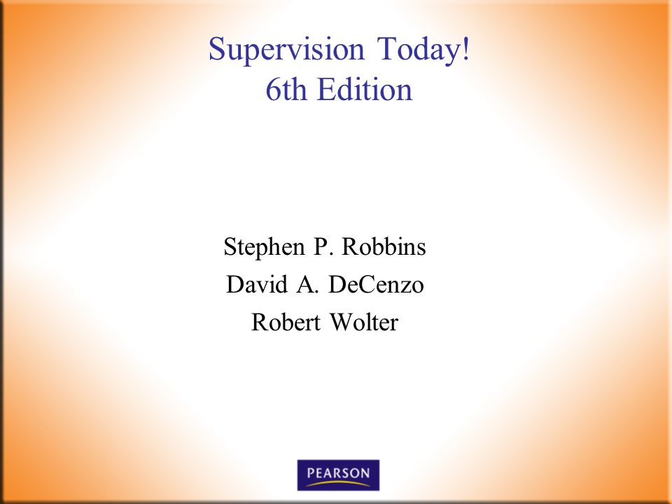 Supervision Today! 6th Edition Stephen P. Robbins David A. DeCenzo Robert Wolter